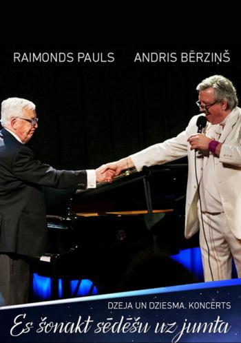 """Maestro Raimonda Paula un aktiera Andra Bērziņa dzejas un dziesmu programma """"Es šonakt sēdēšu uz jumta"""""""