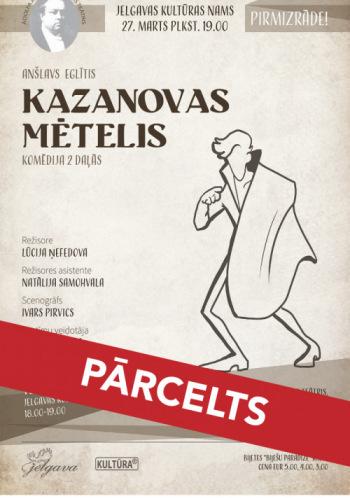 """PIRMIZRĀDE """"KAZANOVAS MĒTELIS"""""""