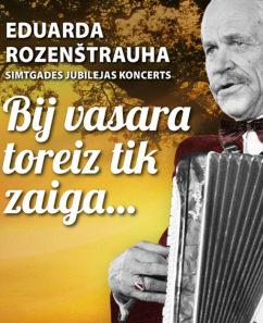 """Eduarda Rozenštrauha simtgades jubilejas koncerttūre  """"Bij vasara toreiz tik zaiga"""""""